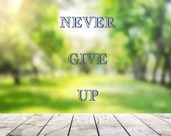 Never Give Up Diy Instant Download Printable