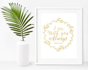Bible Quote Print, I am With You Always, Scripture Printable,  Bible Verse,  Christian Prints, Instant Download, Home Decor, Wall Decor
