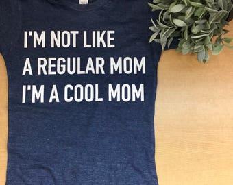 I'm Not Like A Regular Mom I'm A Cool Mom Shirt