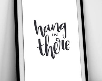 Hang in There - A4 Hand Lettering Art Print // home decor, typography, black and white art, illustration