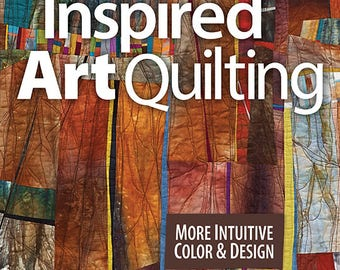 Journey to Inspired Art Quilting by Jean Wells