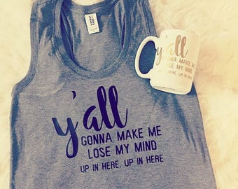 FREE SHIPPING Yall Gonna Make Me Lose My Mind up in here Tank Top | Trendy Mama | Gift | Momlife | Funny | Husband | wife | mom | teacher