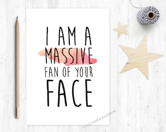 I am a massive fan of your face, funny girlfriend card, funny boyfriend card, funny friend card, funny anniversary card, flirting card