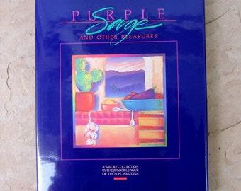 Arizona Cook Book, Purple Sage and Other Pleasures Cookbook, Junior League of Tucson Arizona Purple Sage 1993 Cookbook