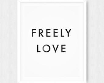 Freely Love - Freely Love Poster - Love Freely Quote - Inspirational Quote - Motivational Quote - Inspirational Poster - Motivational Poster