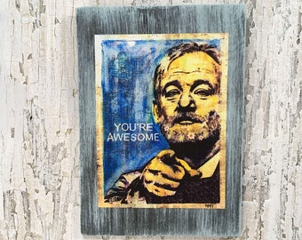 Bill Murray You Are Awesome Wall Art by Artist Rafi Perez Fine Art textured Print on Wood