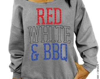 Red White and BBQ Sweatshirt - Red White and BBQ Slouchy Oversized Sweatshirt - Red White and Blue - Patriotic