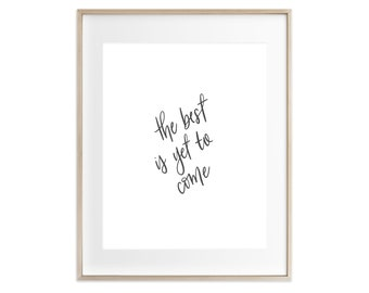 Print - The Best is Yet to Come | Hand Lettered Encouraging Home Decor Quote, Bible Verse