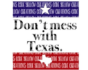 Don't Mess with Texas  sublimation and Laser print