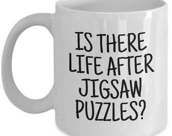 Funny Jigsaw Puzzle Lover Gift - Jigsaw Puzzles Mug - Is There Life After Jigsaw Puzzles