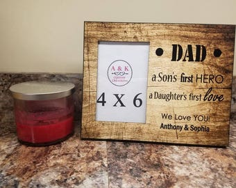 Dad Frame- Son's First Hero/Daughters First Love- 4x6 custom picture frame