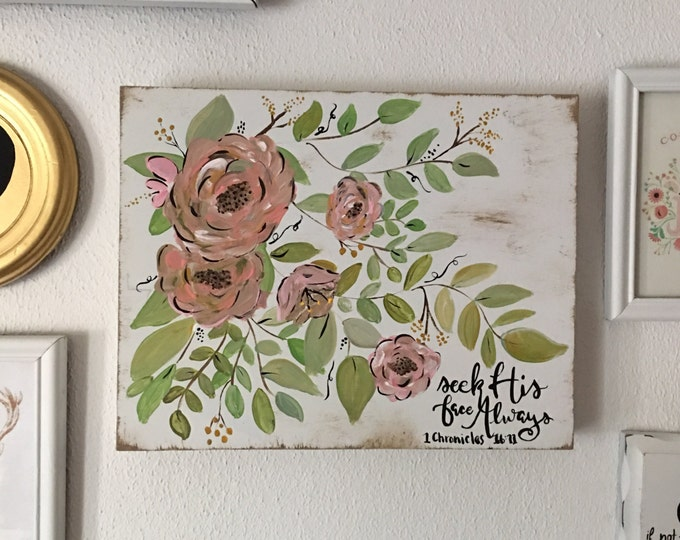 Hand Painted Wooden Sign with Flowers and Scripture 1 Chronicles 16:11 Seek His Face Always