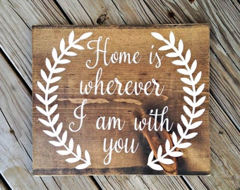 Home is wherever I'm with you, home sign, housewarming gift, wedding gift, rustic decor, anniversary gift, home is wherever I am with you