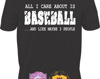 Baseball shirt, baseball t shirt, baseball t-shirt, All I care about is BASEBALL and like maybe three people  FUNNY  T Shirt  S to 3X