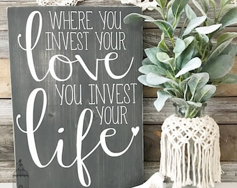 """Where you invest your love, you invest your life 