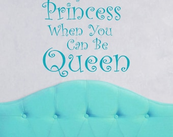 Why Be A Princess when You can be Queen Girl Bedroom Vinyl Decal, Decals for women,Teen girl wall art, feminine decor, queen saying