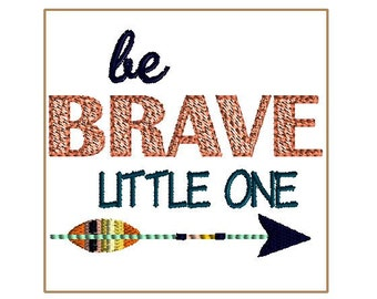 BE BRAVE little one- 4x4 embroidery design, digital file in multiple formats for embroidery machine use.