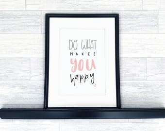 Art Print | Hand-Lettered Quote | A6 | A4 | Do What Makes You Happy