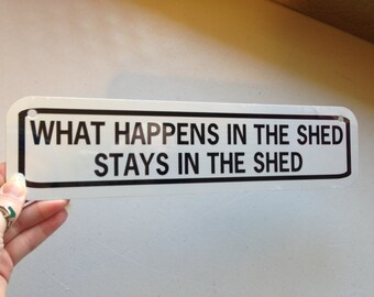 What happens in the shed stays in the shed  Funny Garden Sign 3x12 inch Aluminum metal sign