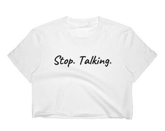 Stop. Talking. - Women's Crop Top