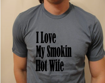 I Love My Smokin Hot Wife - Awesome  Hubby T shirt  -  Ships from USA