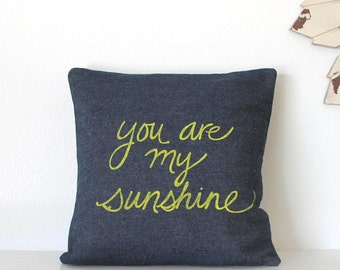 Pillow Cover - You are my Sunshine, 12 x 12 inches, Choose your fabric and ink color - Accent Pillow