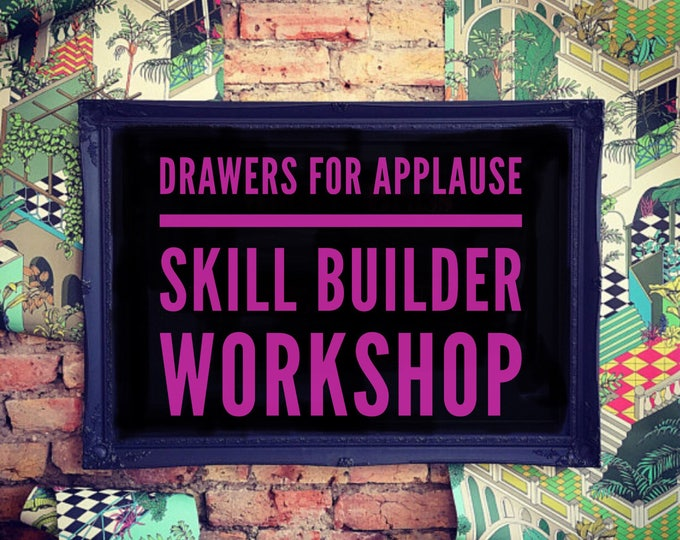 SATURDAY 12th MAY Drawers for applause skill builder workshop