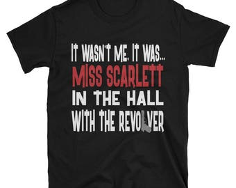 It Wasn't Me, It Was... Miss Scarlett In The Hall With The Revolver  Tshirt, Clue Board Game Shirt, Board Game Geek Gift, Clue Shirt