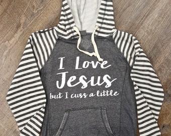 I Love Jesus, but I Cuss a Little Sweatshirt.