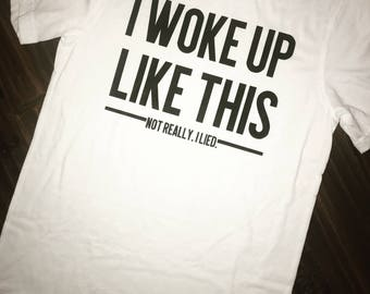I Woke Up Like This Tee