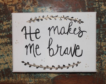 He Makes Me Brave // 5x7 Hand Lettered Canvas