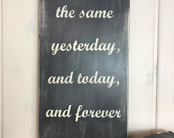 "Scripture wall art | Jesus Christ, the same yesterday, and today, and forever | christian home decor | rustic wood sign | 11.25"" x 24"""