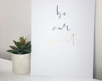 Be Our Guest Print A4 with Embossing, Range of Colours available - Unframed or Framed
