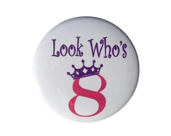 8th birthday the princess is 8 years old look who's 8 birthday button girls birthday pin 2 1/4 inch pin-back button