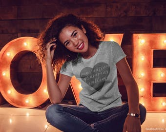 Grammar Shirt Cute Womens Shirt Sarcastic Shirt Love Heart Shirt Funny Womens Shirt English Grammar Teacher Gifts Editor Writer Copywriter