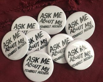 ask me about my feminist agenda, feminist pin, 1 inch pin back button