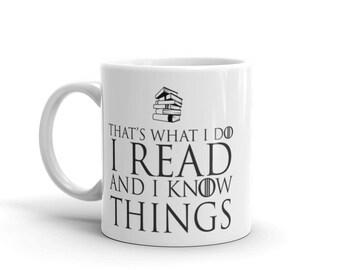 I Read and I Know Things Mug - Game of Thrones Mug - Gift for Teacher Mug - Gift for Librarian - Gift for Book Lover - Gift for Male Teacher