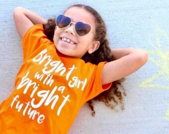 Bright girl with a bright future, bright girl shirt, bright future shirt, kids shirt, toddler tee, girl feminist, feminist shirt, smart girl