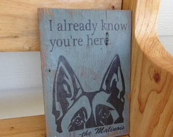 I Know You're Here Malinois Porch Sign Rustic Wood