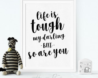 Life is Tough, My Darling, But so are you - Inspirational Wall Art