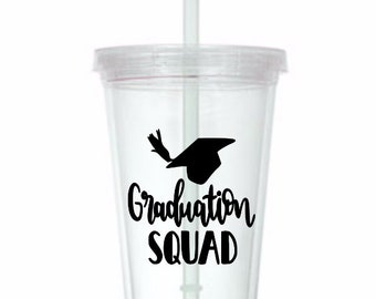 Graduation Squad Senior Class of 2018 Grad Gift Cup Travel Tumbler Plastic Straw Gift Home Decor Gift for Her Him Any Color Personalized