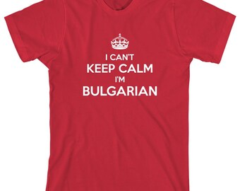 I Can't Keep Calm I'm Bulgarian Shirt, gift idea, Sofia, Plovdiv, Varna, Burgas, Ruse - ID: 1617