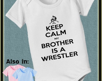 Keep Calm My BROTHER Is A Wrestler Bodysuit baby infant new baby  t-shirt - Keep Calm Shirt - Wrestler bodysuit - keep calm wrestler