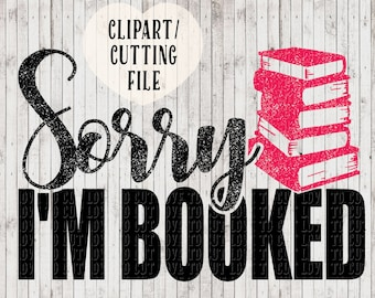 sorry i'm booked svg, book lover svg file, reading svg, librarian svg, book nerd svg, vinyl cut files, svg files for silhouette / cricut