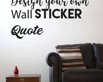 Design Your Own Wall Sticker Quote, Create Your Own Wall Decal, Wall Art  Quote