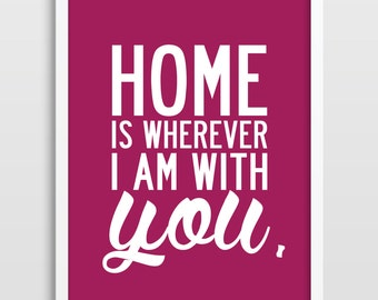 Inspirational Quote Print, Home Poster, Poster Print, Kitchen Art, Housewarming Gift, Valentines, Home Is Wherever I Am With You.