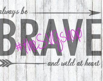 SVG, DXG, and PNG File, Always Be Brave and Wild at Heart svg Graphic File