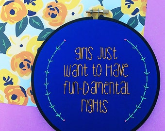 Girls Just Want to Have Fundamental Rights Hand Embroidery Feminism Wall Art Embroidery Hoop Quote Art Home Decor Womens Rights Womens March