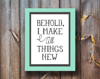 Behold I Make All Things New - Instant Download - Verse Print - Typography - Printable