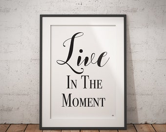 Live In The Moment Art Print, Graphic Quote, Digital Print, Wall Art
